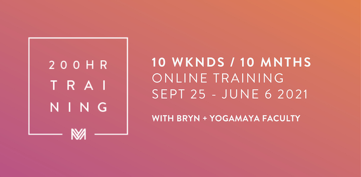 200HR TRAINING - 10 WEEKENDS / 10 MONTHS Online Training SEPT 25 - JUNE 6 with Bryn + Yogamaya Faculty